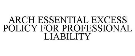 ARCH ESSENTIAL EXCESS POLICY FOR PROFESSIONAL LIABILITY