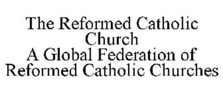 THE REFORMED CATHOLIC CHURCH A GLOBAL FEDERATION OF REFORMED CATHOLIC CHURCHES