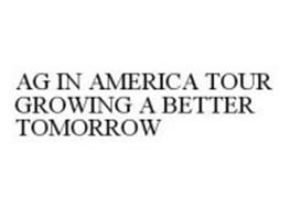 AG IN AMERICA TOUR GROWING A BETTER TOMORROW