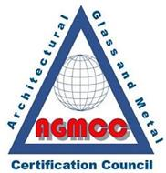 AGMCC ARCHITECTURAL GLASS AND METAL CERTIFICATION COUNCIL