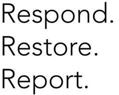 RESPOND. RESTORE. REPORT.