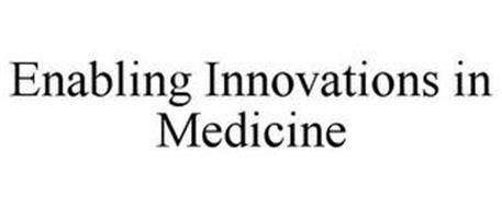 ENABLING INNOVATIONS IN MEDICINE