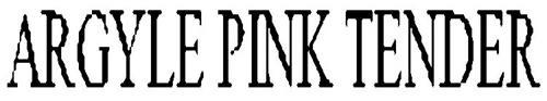 ARGYLE PINK TENDER