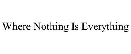 WHERE NOTHING IS EVERYTHING