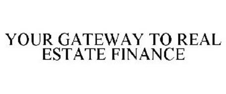 YOUR GATEWAY TO REAL ESTATE FINANCE