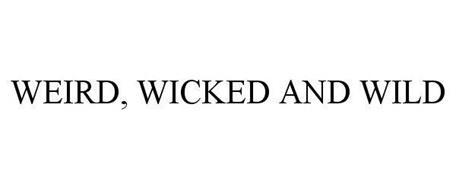 WEIRD, WICKED & WILD