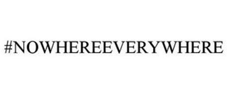 #NOWHEREEVERYWHERE