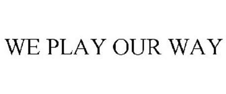 WE PLAY OUR WAY