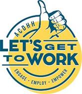 ACDHH LET'S GET TO WORK ENGAGE EMPLOY EMPOWER