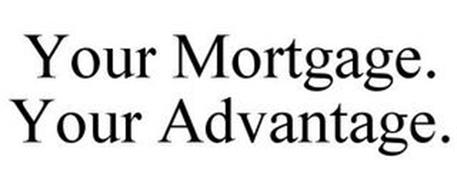 YOUR MORTGAGE. YOUR ADVANTAGE.