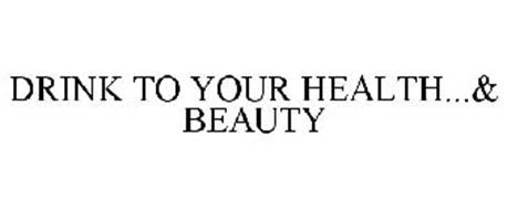 DRINK TO YOUR HEALTH...& BEAUTY