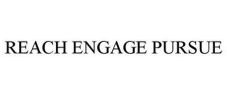 REACH ENGAGE PURSUE