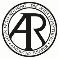 AR BORN WITH NOTHING DIE WITH EVERYTHING AMERICAN REAPER