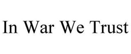 IN WAR WE TRUST