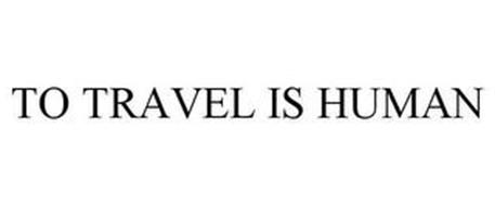 TO TRAVEL IS HUMAN
