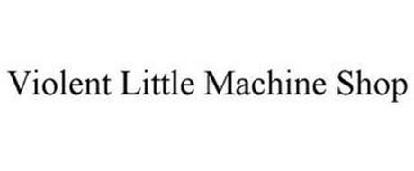 VIOLENT LITTLE MACHINE SHOP