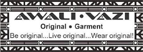 AWALI · VAZI  ORIGINAL  · GARMENT BE ORIGINAL...LIVR ORGINAL...WEAR ORIGINAL!