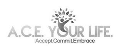 A.C.E. YOUR LIFE. ACCEPT.COMMIT.EMBRACE