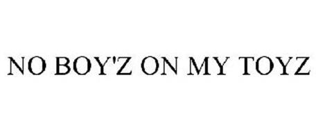 NO BOY'Z ON MY TOYZ