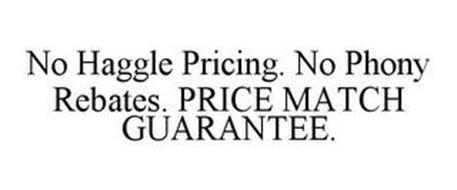 NO HAGGLE PRICING. NO PHONY REBATES. PRICE MATCH GUARANTEE.
