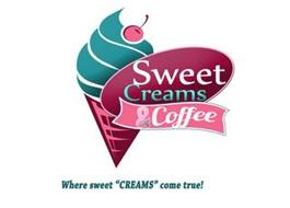 "SWEET CREAMS & COFFEE WHERE SWEET ""CREAMS"" COME TRUE!"