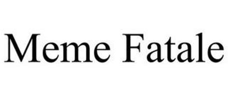 MEME FATALE