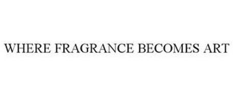 WHERE FRAGRANCE BECOMES ART