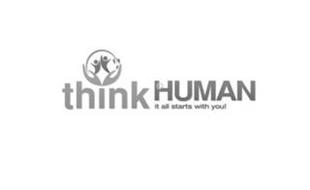 THINK HUMAN IT ALL STARTS WITH YOU!