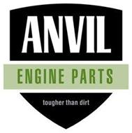 ANVIL ENGINE PARTS TOUGHER THAN DIRT