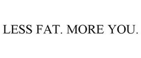 LESS FAT. MORE YOU.
