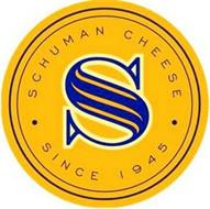 SCHUMAN CHEESE SINCE 1945 ·  S ·
