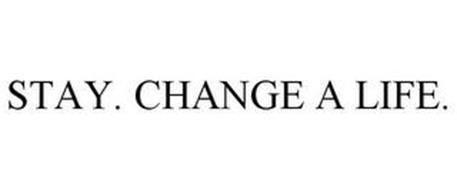 STAY. CHANGE A LIFE.