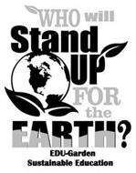 WHO WILL STAND UP FOR THE EARTH? EDU-GARDEN SUSTAINABLE EDUCATION
