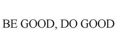 BE GOOD, DO GOOD
