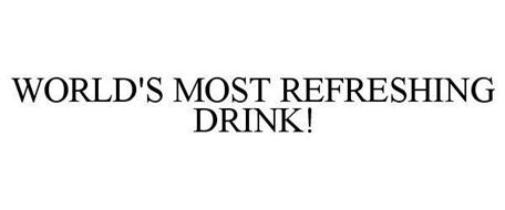 WORLD'S MOST REFRESHING DRINK!