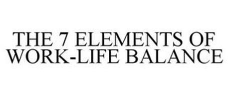 THE 7 ELEMENTS OF WORK-LIFE BALANCE