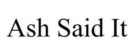 ASH SAID IT