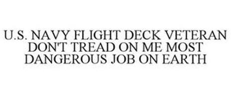 U.S. NAVY FLIGHT DECK VETERAN DON'T TREAD ON ME MOST DANGEROUS JOB ON EARTH