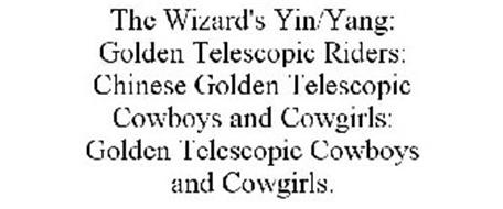 THE WIZARD'S YIN/YANG: GOLDEN TELESCOPIC RIDERS: CHINESE GOLDEN TELESCOPIC COWBOYS AND COWGIRLS: GOLDEN TELESCOPIC COWBOYS AND COWGIRLS.