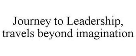 JOURNEY TO LEADERSHIP, TRAVELS BEYOND IMAGINATION