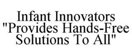 "INFANT INNOVATORS ""PROVIDES HANDS-FREE SOLUTIONS TO ALL"""