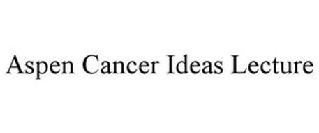 ASPEN CANCER IDEAS LECTURE