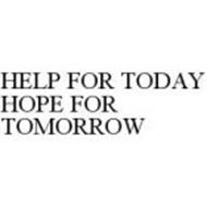 HELP FOR TODAY HOPE FOR TOMORROW