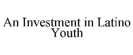 AN INVESTMENT IN LATINO YOUTH