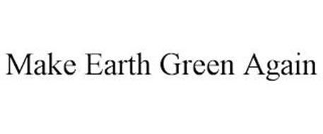 MAKE EARTH GREEN AGAIN