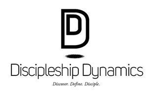 DD DISCIPLESHIP DYNAMICS DISCOVER. DEFINE. DISCIPLE.