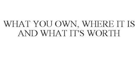 WHAT YOU OWN, WHERE IT IS AND WHAT IT'SWORTH