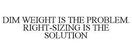 DIM WEIGHT IS THE PROBLEM. RIGHT-SIZING IS THE SOLUTION