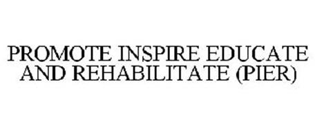 PROMOTE INSPIRE EDUCATE AND REHABILITATE (PIER)