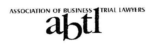 ASSOCIATION OF BUSINESS TRIAL LAWYERS ABTL